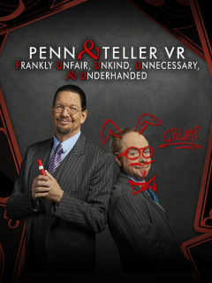 Penn and Teller VR: Frankly Unfair, Unkind, Unnecessary & Underhanded